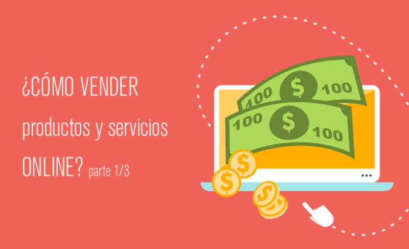 como-vender-productos-y-servicios-online-generacion-de-trafico-de-marca-y-conversion